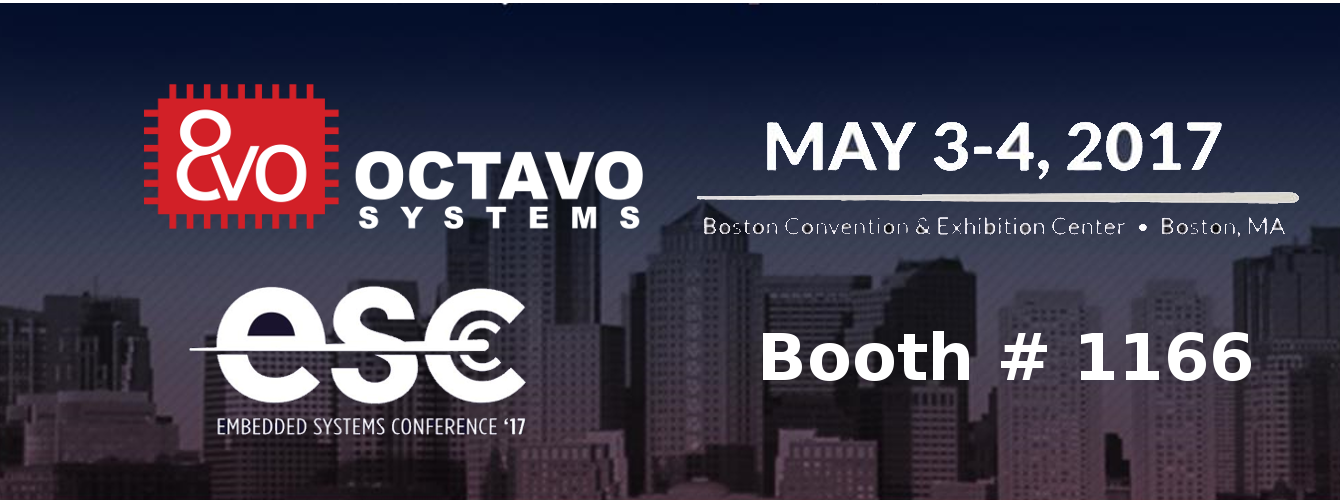 Octavo Systems at ESC Boston May3-4 Booth # 1166